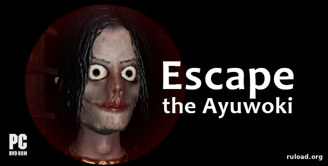 Escape the Ayuwoki